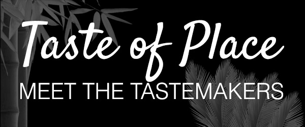 Taste of Place – Meet the Tastemakers